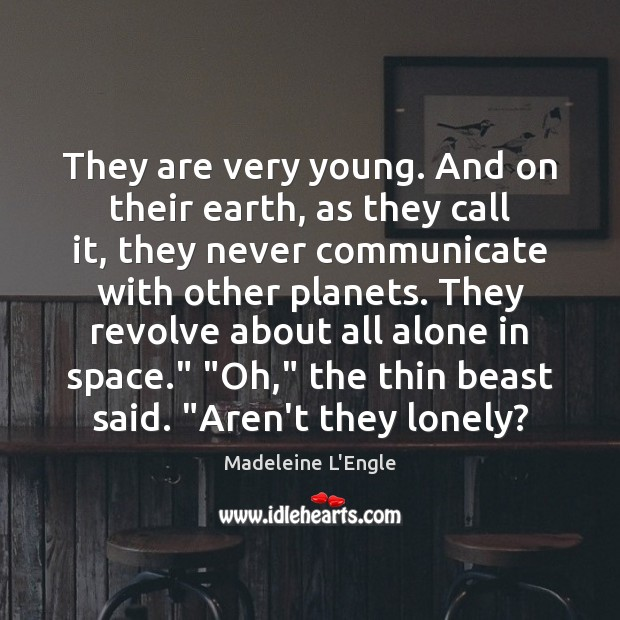 They are very young. And on their earth, as they call it, Image