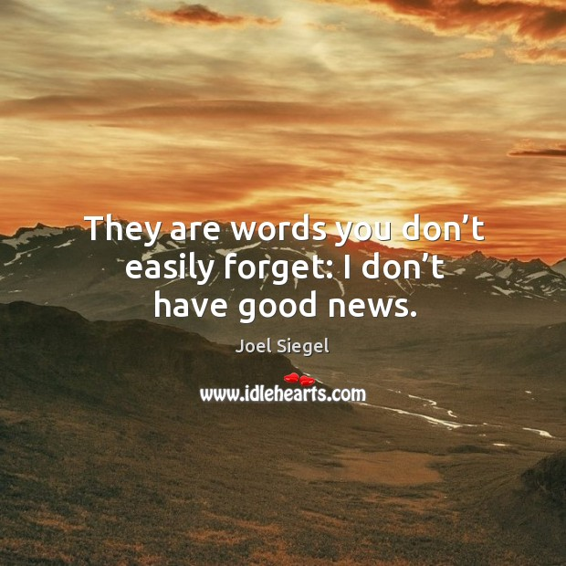 They are words you don't easily forget: I don't have good news. Image