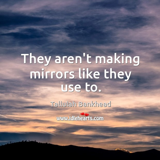 They aren't making mirrors like they use to. Image