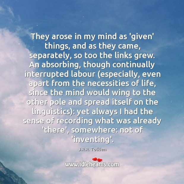 They arose in my mind as 'given' things, and as they came, Image