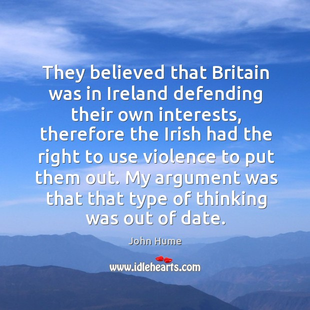 They believed that britain was in ireland defending their own interests, therefore the John Hume Picture Quote
