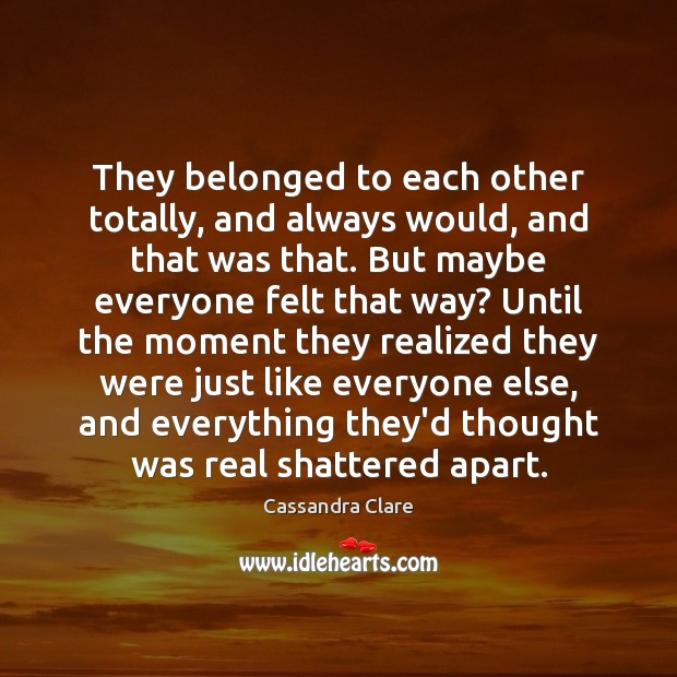 They belonged to each other totally, and always would, and that was Cassandra Clare Picture Quote