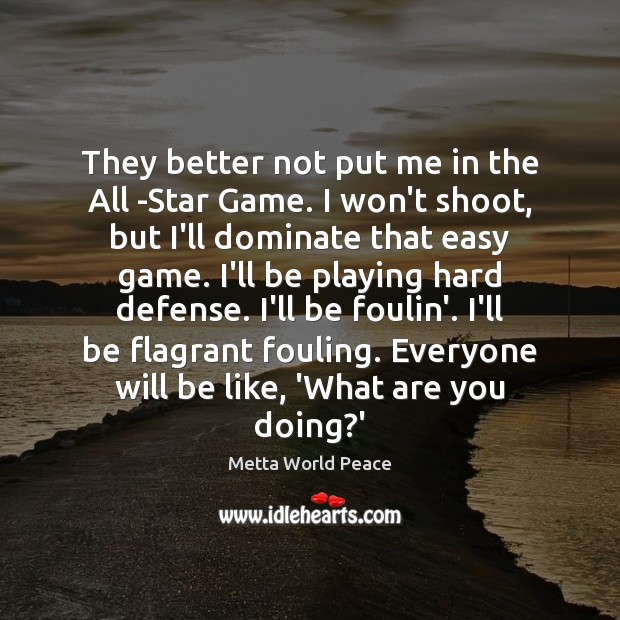 Image, They better not put me in the All -Star Game. I won't