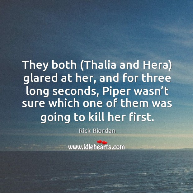 They both (Thalia and Hera) glared at her, and for three long Rick Riordan Picture Quote
