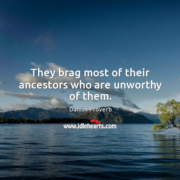 Image, They brag most of their ancestors who are unworthy of them.