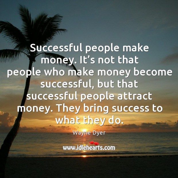 Image, They bring success to what they do.