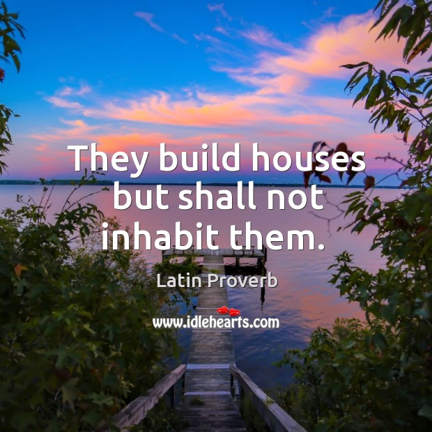 Image, They build houses but shall not inhabit them.