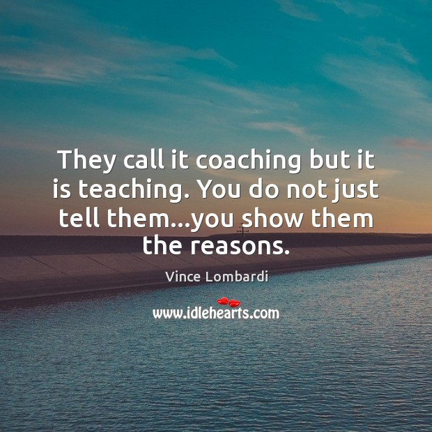 They call it coaching but it is teaching. You do not just Vince Lombardi Picture Quote
