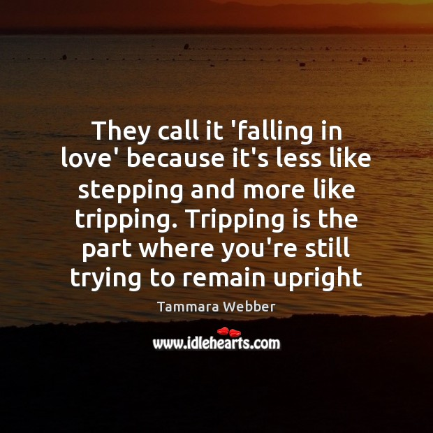 They call it 'falling in love' because it's less like stepping and Tammara Webber Picture Quote