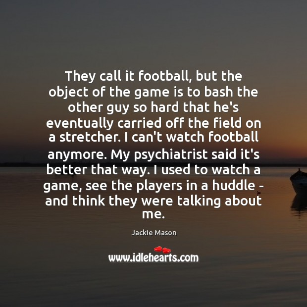 Image, They call it football, but the object of the game is to