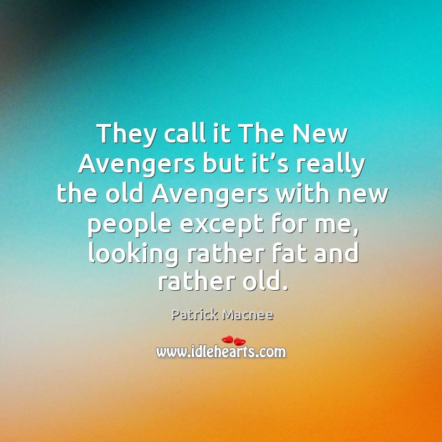 They call it the new avengers but it's really the old avengers with new people except for me Image