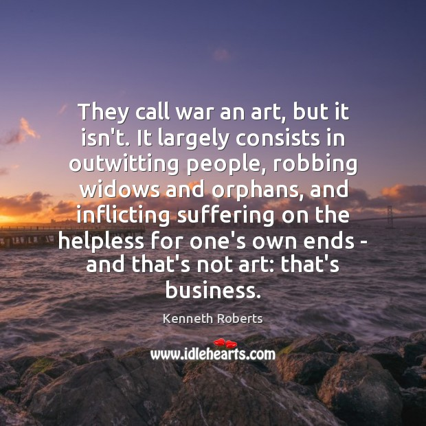 They call war an art, but it isn't. It largely consists in Image