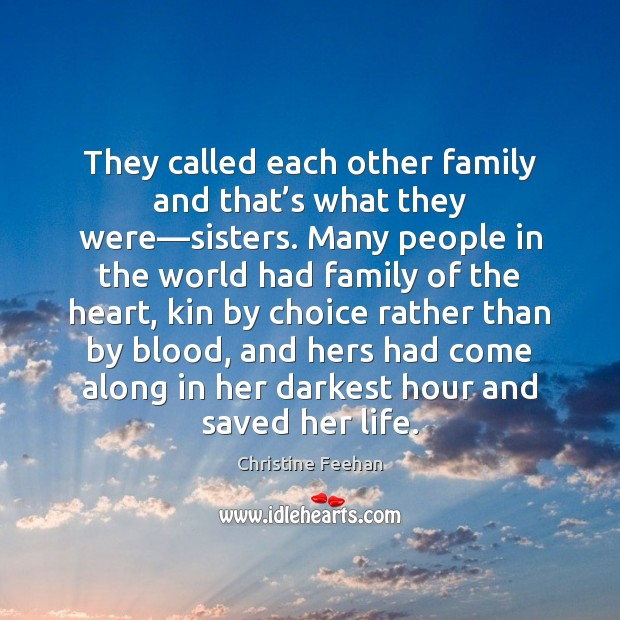 They called each other family and that's what they were—sisters. Christine Feehan Picture Quote
