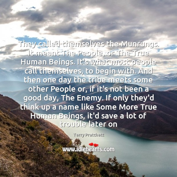 They called themselves the Munrungs. It meant The People, or The True Good Day Quotes Image