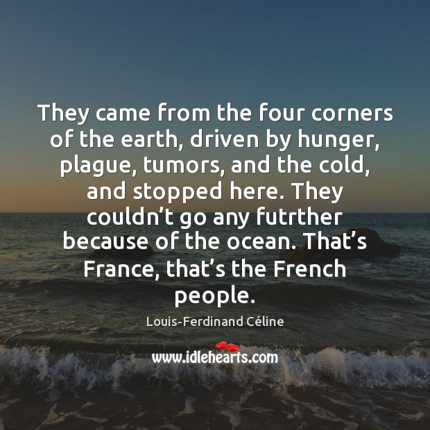 They came from the four corners of the earth, driven by hunger, Louis-Ferdinand Céline Picture Quote