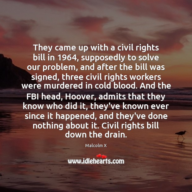 They came up with a civil rights bill in 1964, supposedly to solve Malcolm X Picture Quote