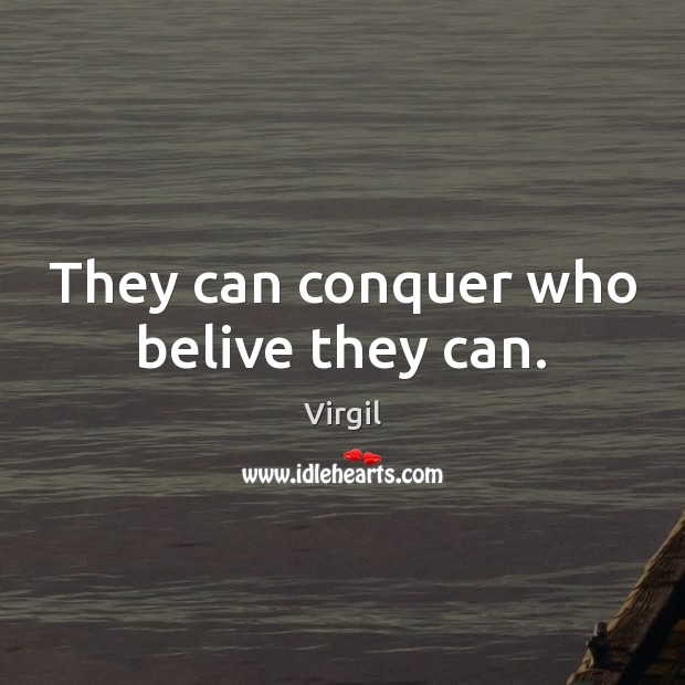 They can conquer who belive they can. Image