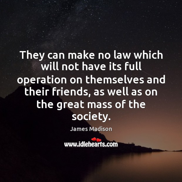 They can make no law which will not have its full operation James Madison Picture Quote
