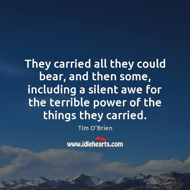 They carried all they could bear, and then some, including a silent Tim O'Brien Picture Quote
