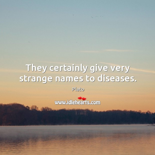 They certainly give very strange names to diseases. Image