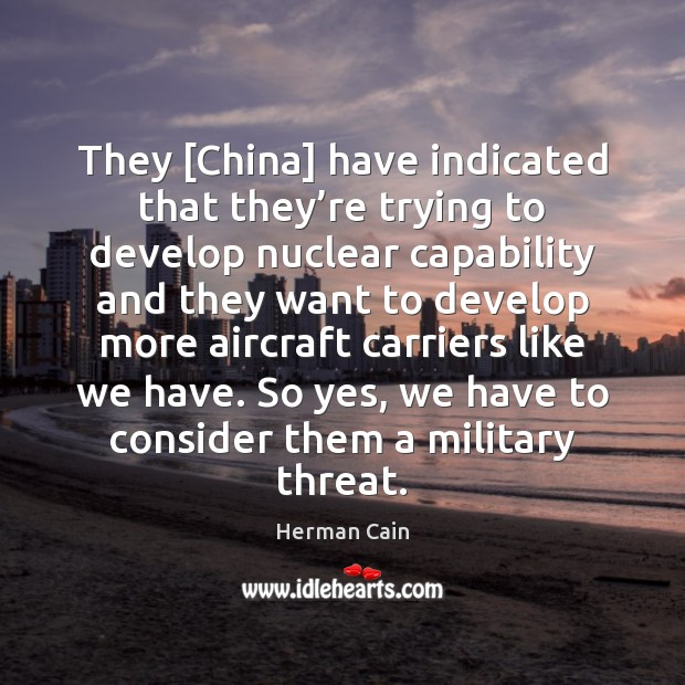 Image, They [China] have indicated that they're trying to develop nuclear capability