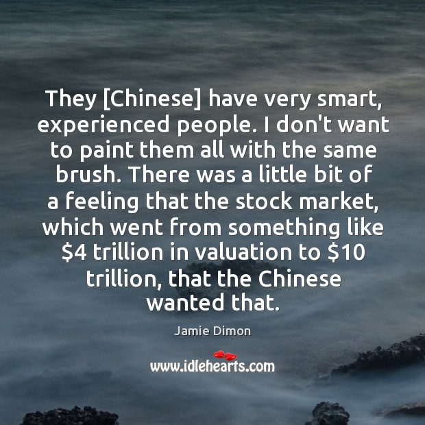 They [Chinese] have very smart, experienced people. I don't want to paint Image