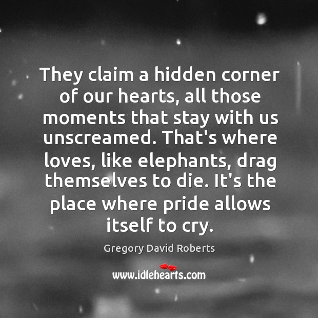 Image, They claim a hidden corner of our hearts, all those moments that