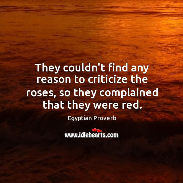 They couldn't find any reason to criticize the roses Egyptian Proverbs Image