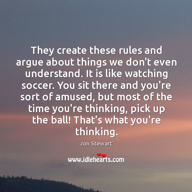 Image, They create these rules and argue about things we don't even understand.