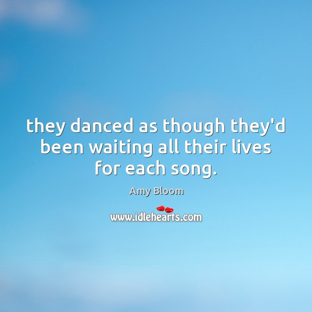 They danced as though they'd been waiting all their lives for each song. Image