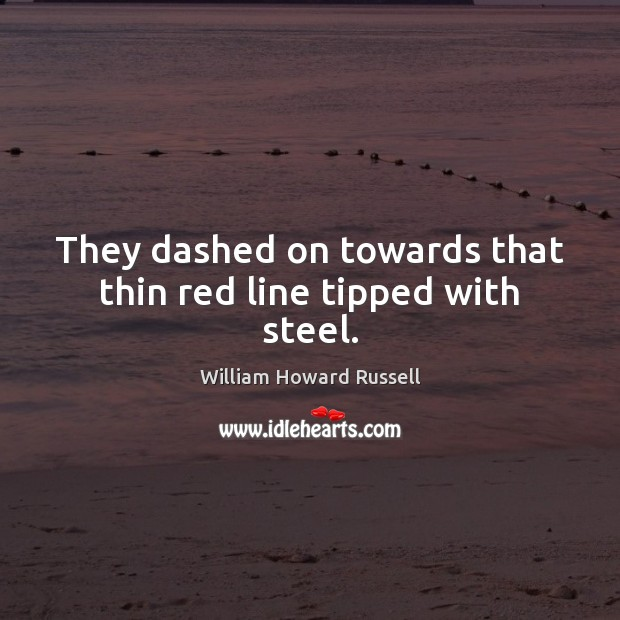 They dashed on towards that thin red line tipped with steel. Image
