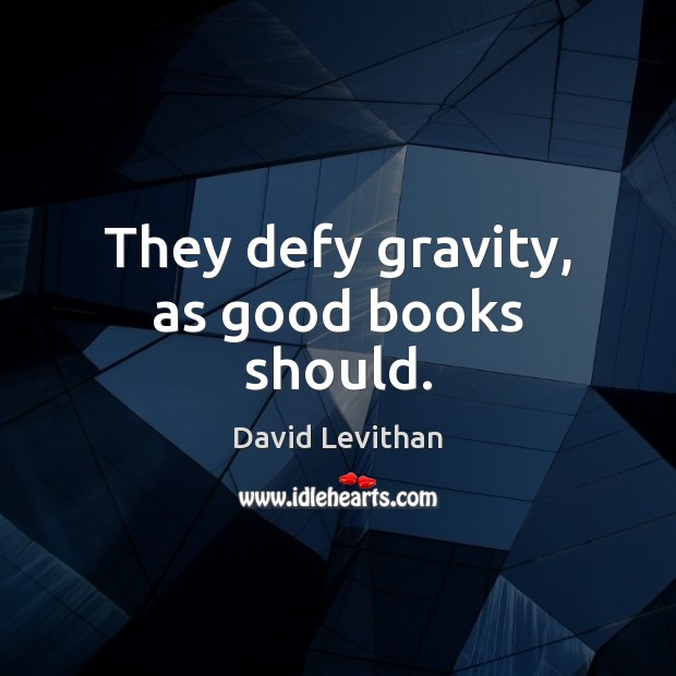 They defy gravity, as good books should. Image