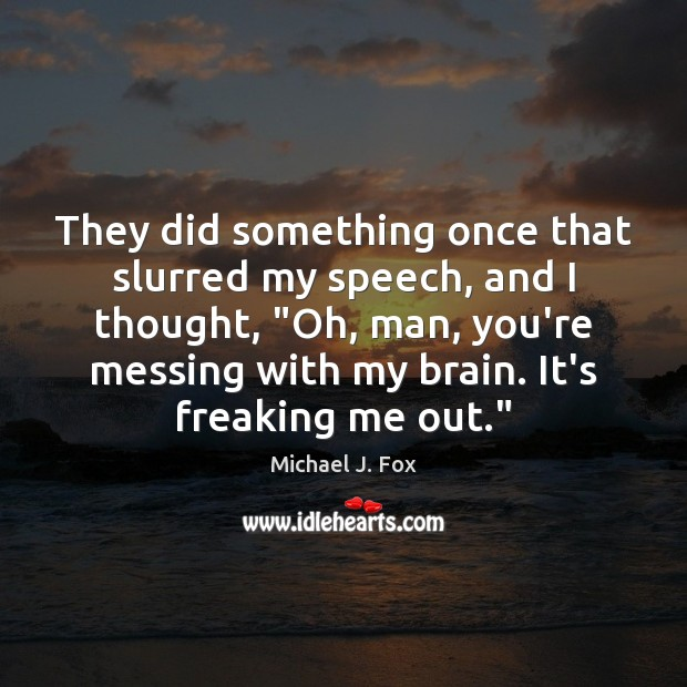 """They did something once that slurred my speech, and I thought, """"Oh, Michael J. Fox Picture Quote"""