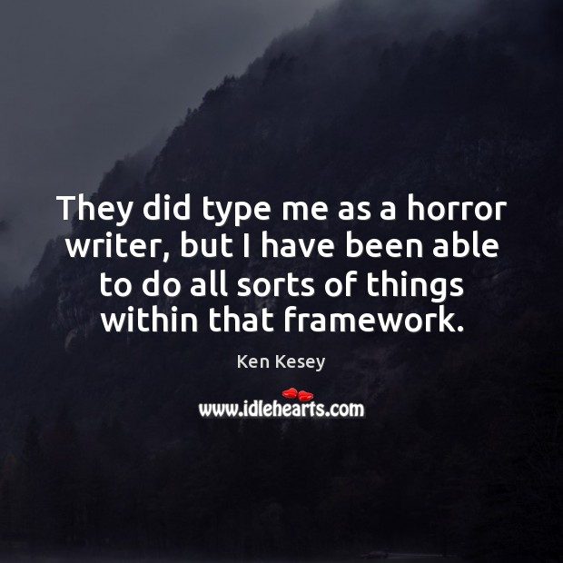 They did type me as a horror writer, but I have been Ken Kesey Picture Quote