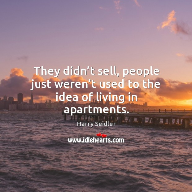 They didn't sell, people just weren't used to the idea of living in apartments. Image