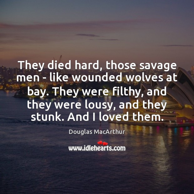 They died hard, those savage men – like wounded wolves at bay. Image