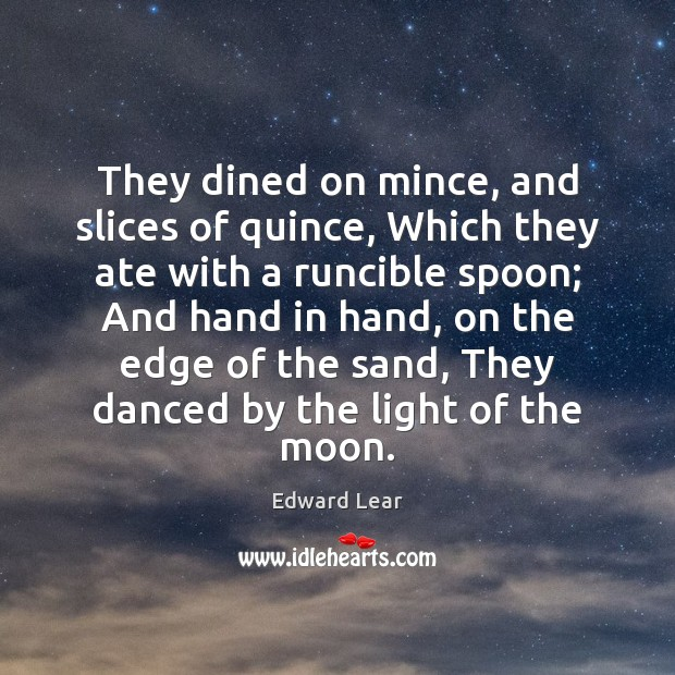 They dined on mince, and slices of quince, Which they ate with Image