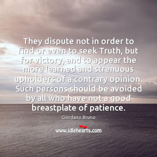 They dispute not in order to find or even to seek Truth, Image