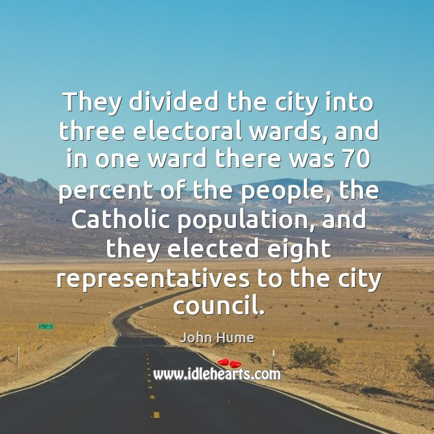 They divided the city into three electoral wards, and in one ward there was 70 percent of the people Image