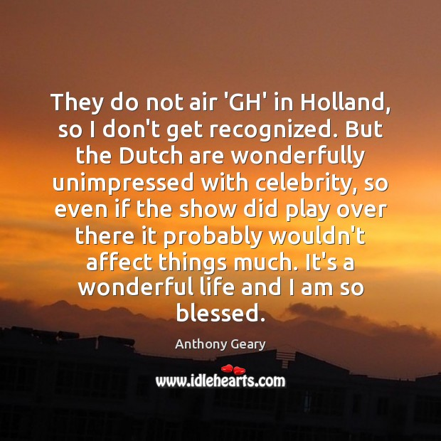 Image, They do not air 'GH' in Holland, so I don't get recognized.
