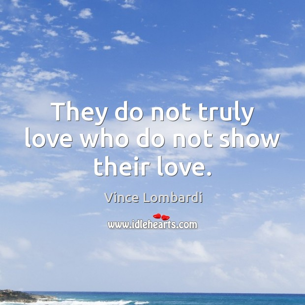Image, They do not truly love who do not show their love.