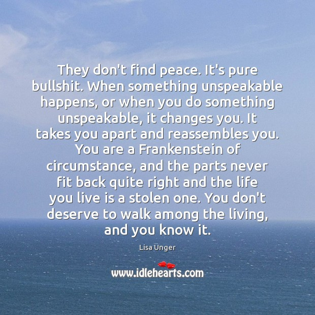 They don't find peace. It's pure bullshit. When something unspeakable happens, or Life You Live Quotes Image
