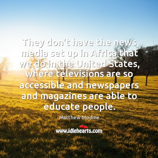 They don't have the news media set up in Africa that we Image