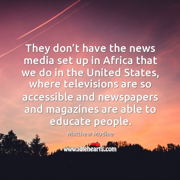 They don't have the news media set up in africa that we do in the united states, where televisions are Image
