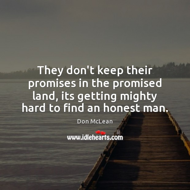 They don't keep their promises in the promised land, its getting mighty Don McLean Picture Quote