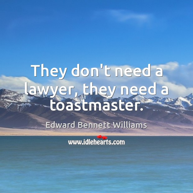 They don't need a lawyer, they need a toastmaster. Image