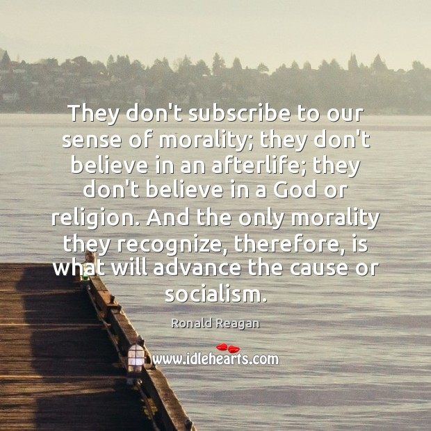 They don't subscribe to our sense of morality; they don't believe in Image