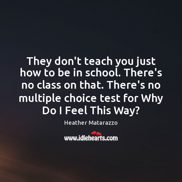 They don't teach you just how to be in school. There's no Image