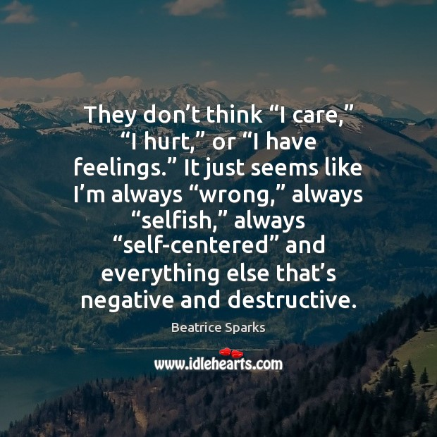 "Image, They don't think ""I care,"" ""I hurt,"" or ""I have feelings."""