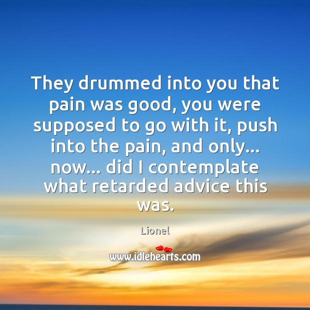 They drummed into you that pain was good, you were supposed to Image